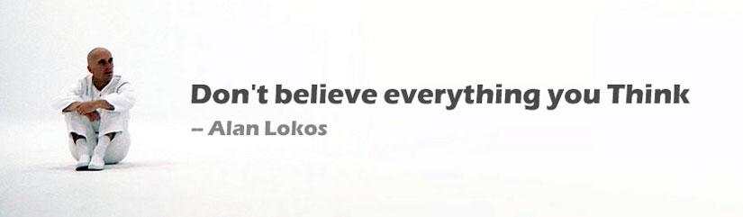 هر چیزی که فکر میکنی را باور نکن